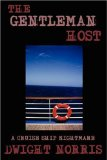 The Gentleman Host: A Cruise Ship Nightmare by Dwight Norris
