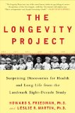 The Longevity Project: Surprising Discoveries for Health and Long Life from the Landmark Eight-Decade Study by Howard S. Friedman and Leslie R. Martin