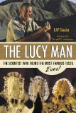 The Lucy Man: The Scientist Who Found the Most Famous Fossil Ever by CAP Saucier