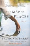 The Map of True Places: A Novel by Brunonia Barry