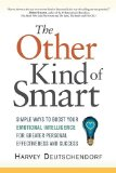 The Other Kind of Smart: Simple Ways to Boost Your Emotional Intelligence for Greater Personal Effectiveness and Success by Harvey Deutschendorf