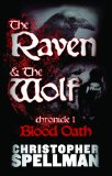 THE RAVEN & THE WOLF: Chronicle I - Blood Oath by Christopher Spellman