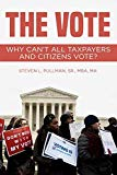 THE VOTE: Why Can't All Taxpayers and Citizens Vote?
