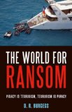 The World for Ransom: Piracy Is Terrorism, Terrorism Is Piracy by D. R. Ransom