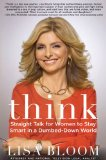 Think: Straight Talk for Women to Stay Smart in a Dumbed-Down World by Lisa Bloom