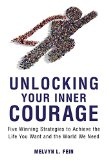 Unlocking Your Inner Courage: Five Winning Strategies to Achieve the Life You Want and the World We Need
