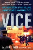 Vice: One Cop's Story of Patrolling America's Most Dangerous City by Sgt. John R. Baker with Stephen J. Rivele