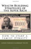 Wealth Building Strategies of the Super Rich: How to start a Family Dynasty by Lionel White