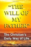 The Will of My Father: The Christian's Daily Way of Life