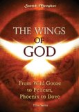 The Wings of God: From Wild Goose to Pelican, Phoenix to Dove