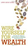 Wire Yourself For Wealth: Discover Your Money Genius Profile to Effortlessly Create More Wealth