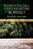 With Pythons & Head-Hunters in Borneo: The Quest for Mount Tiban by Brian Row McNamee