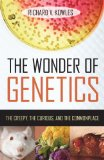 The Wonder of Genetics: The Creepy, the Curious, and the Commonplace by Richard V. Kowles