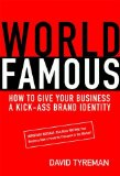 World Famous: How To Give Your Business a Kick-Ass Brand Identity by David Tyreman