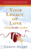 Your Legacy of Love: Realize the Gift in Goodbye by Gemini Adams